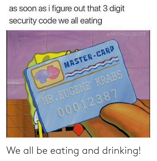 Drinking: We all be eating and drinking!
