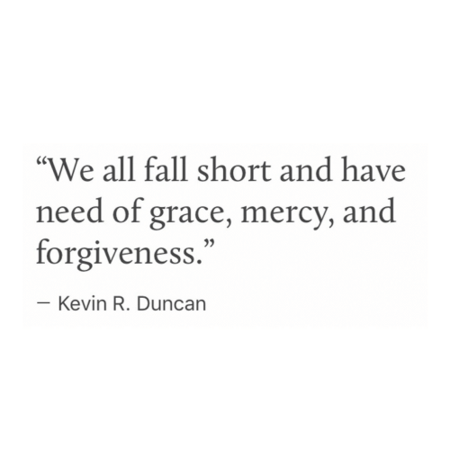 """Fall, Forgiveness, and Mercy: """"We all fall short and have  need of grace, mercy, and  forgiveness.""""  Kevin R. Duncarn"""