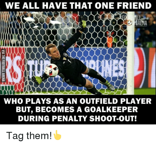Outfielders: WE ALL HAVE THAT ONE FRIEND  WHO PLAYS AS AN OUTFIELD PLAYER  BUT, BECOMES A GOALKEEPER  DURING PENALTY SHOOT-OUT! Tag them!👆