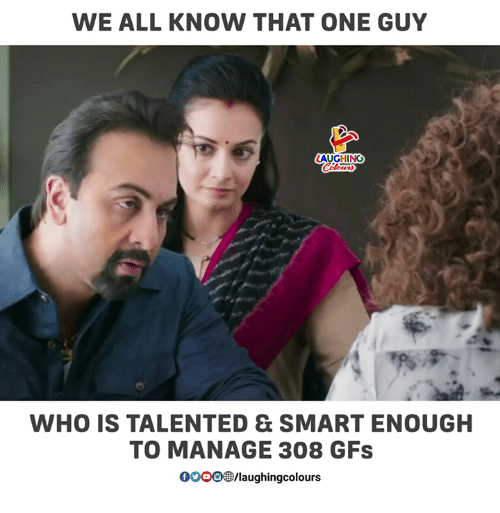 Indianpeoplefacebook, Who, and Smart: WE ALL KNOW THAT ONE GUY  LAUGHING  Colours  WHO IS TALENTED & SMART ENOUGH  TO MANAGE 308 GFs  0OOO®/laughingcolours