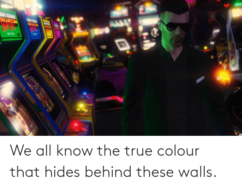 Colour: We all know the true colour that hides behind these walls.