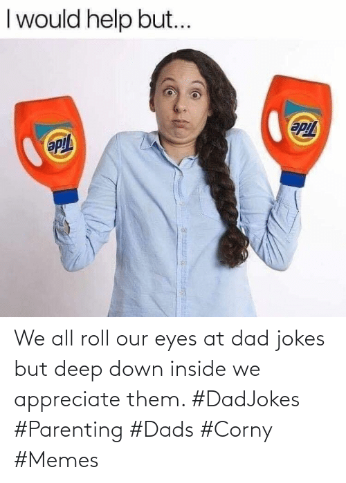 deep: We all roll our eyes at dad jokes but deep down inside we appreciate them. #DadJokes #Parenting #Dads #Corny #Memes