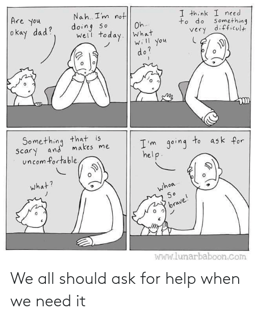 Should: We all should ask for help when we need it