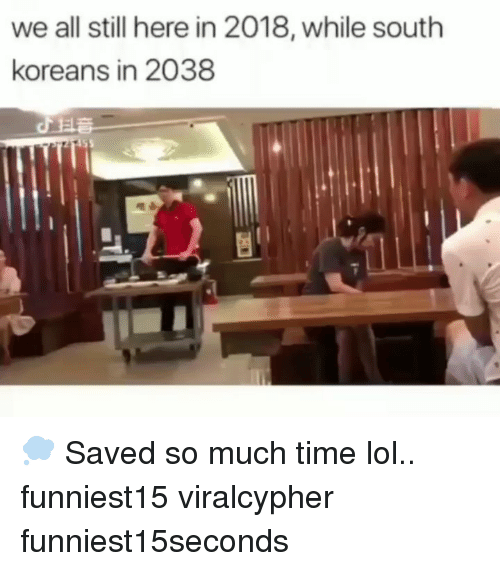 Funny, Lol, and Time: we all still here in 2018, while south  koreans in 2038 💭 Saved so much time lol.. funniest15 viralcypher funniest15seconds