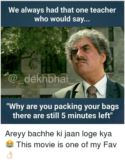 """loge: We always had that one teacher  who would say...  dekhbhai  """"Why are you packing your bags  there are still 5 minutes left"""" Areyy bachhe ki jaan loge kya 😂 This movie is one of my Fav 👌🏻"""