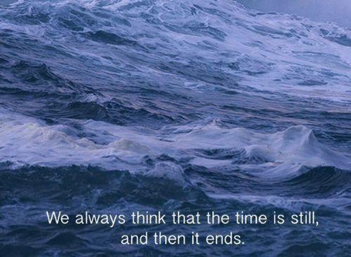 Time, Think, and The Time: We always think that the time is still,  and then it ends.