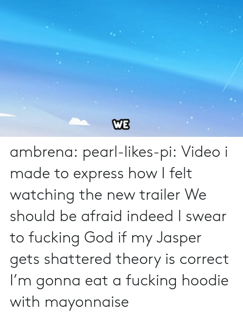 hoodie: WE ambrena: pearl-likes-pi: Video i made to express how I felt watching the new trailer We should be afraid indeed   I swear to fucking God if my Jasper gets shattered theory is correct I'm gonna eat a fucking hoodie with mayonnaise