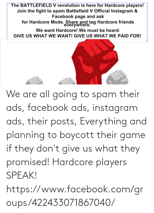 facebook.com: We are all going to spam their ads, facebook ads, instagram ads, their posts, Everything and planning to boycott their game if they don't give us what they promised! Hardcore players SPEAK! https://www.facebook.com/groups/422433071867040/