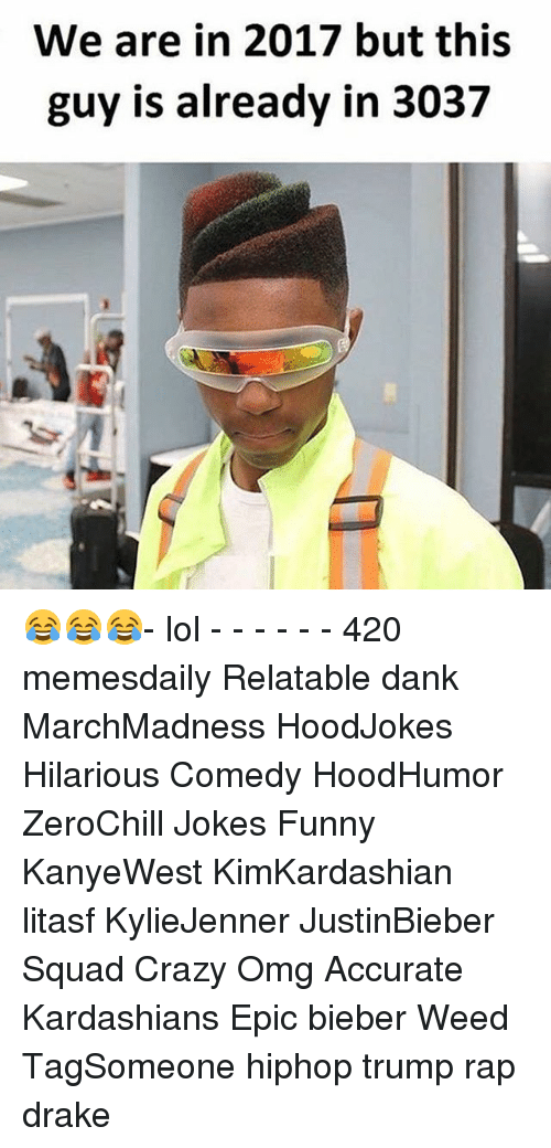 Relatables: We are in 2017 but this  guy is already in 3037 😂😂😂- lol - - - - - - 420 memesdaily Relatable dank MarchMadness HoodJokes Hilarious Comedy HoodHumor ZeroChill Jokes Funny KanyeWest KimKardashian litasf KylieJenner JustinBieber Squad Crazy Omg Accurate Kardashians Epic bieber Weed TagSomeone hiphop trump rap drake