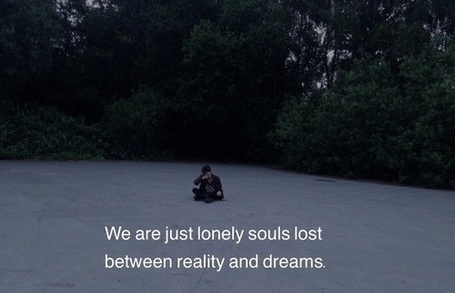 Lost, Dreams, and Reality: We are just lonely souls lost  between reality and dreams.