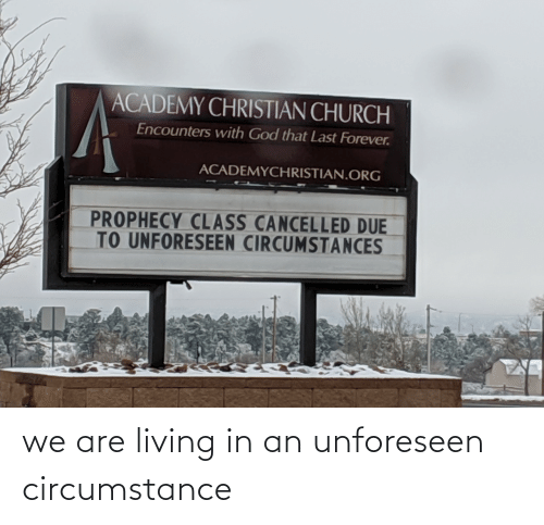 Living: we are living in an unforeseen circumstance