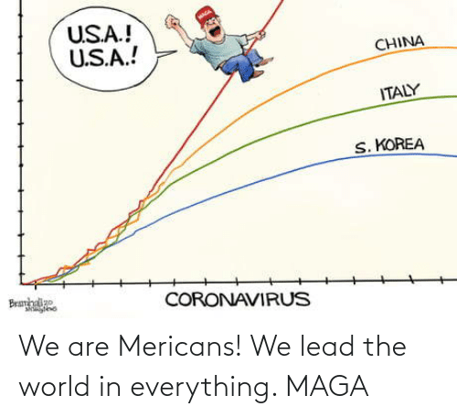 Maga: We are Mericans! We lead the world in everything. MAGA