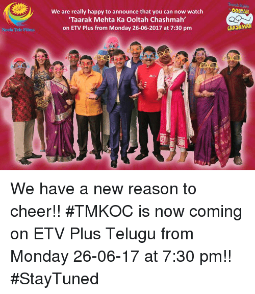 Memes, Happy, and Watch: We are really happy to announce that you can now watch  Taarak Mehta Ka Ooltah Chashmah'  on ETV Plus from Monday 26-06-2017 at 7:30 pm  Tele Films  CHASHMAH We have a new reason to cheer!! #TMKOC is now coming on ETV Plus Telugu from Monday 26-06-17 at 7:30 pm!! #StayTuned
