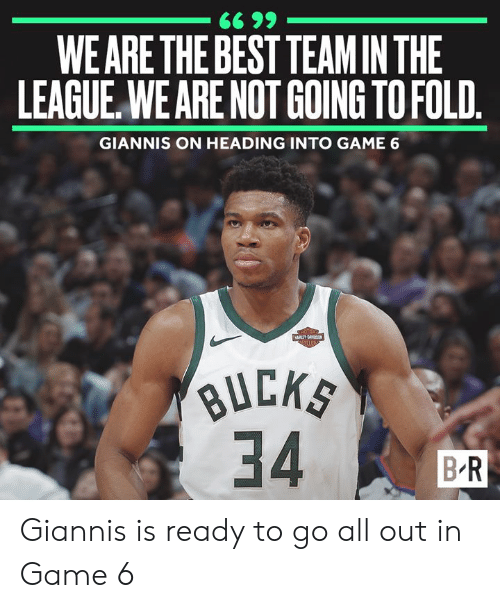 The League: WE ARE THE BEST TEAM IN THE  LEAGUE,WE ARE NOT GOING TO FOLD  GIANNIS ON HEADING INTO GAME 6  B R Giannis is ready to go all out in Game 6