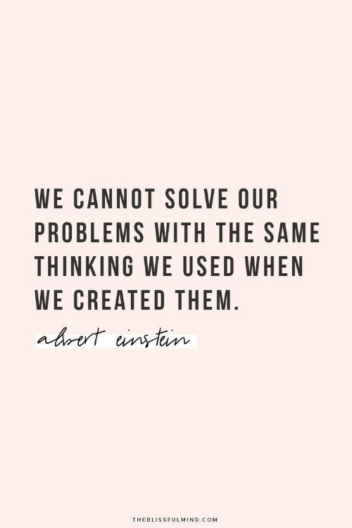 with-the-same: WE CANNOT SOLVE OUR  PROBLEMS WITH THE SAME  THINKING WE USED WHEN  WE CREATED THEM  ahret ansteumn  THEBLISSFULMIND.COM