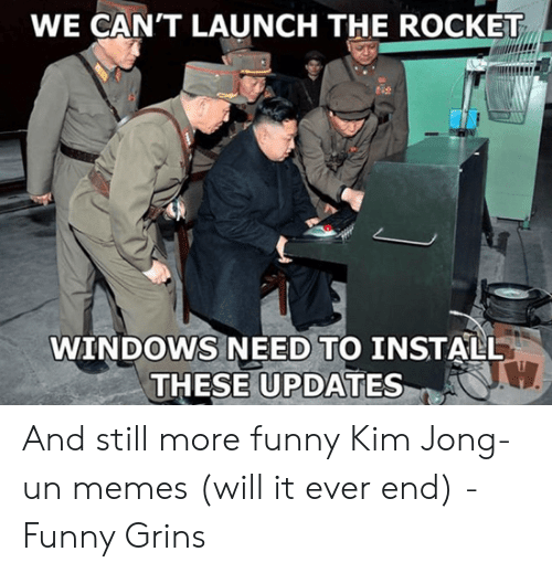 Kim Jong Un Memes: WE CAN'T LAUNCH THE ROCKET  tN2  WINDOWS NEED TO INSTALL  THESE UPDATES And still more funny Kim Jong-un memes (will it ever end) - Funny Grins