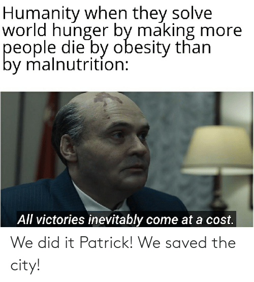 We Did It Patrick We Saved The City: We did it Patrick! We saved the city!
