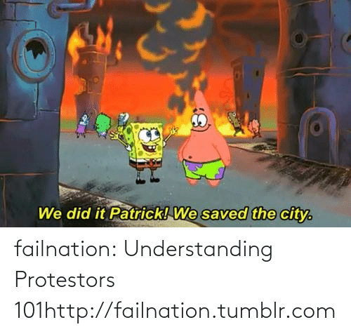 We Did It Patrick We Saved The City: We did it Patrick! We saved the city. failnation:  Understanding Protestors 101http://failnation.tumblr.com