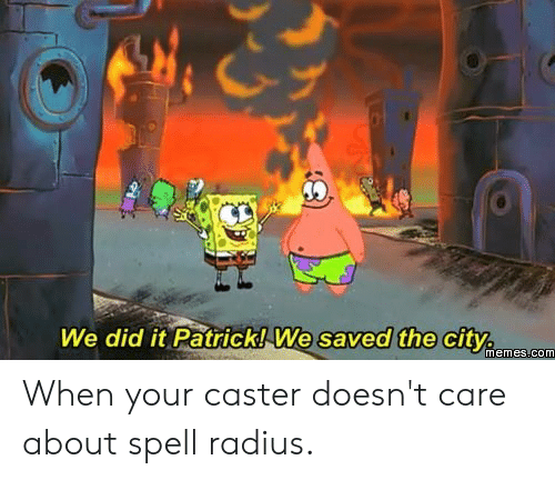 We Did It Patrick We Saved The City: We did it Patrick! We saved the city  memes.com When your caster doesn't care about spell radius.