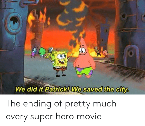 We Did It Patrick We Saved The City: We did it Patrick! We saved the city The ending of pretty much every super hero movie