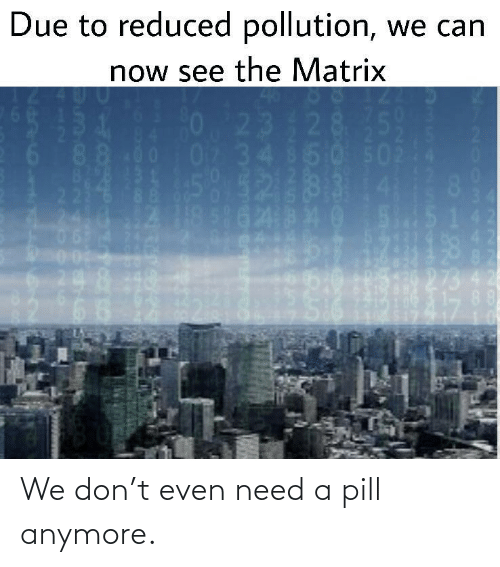 pill: We don't even need a pill anymore.