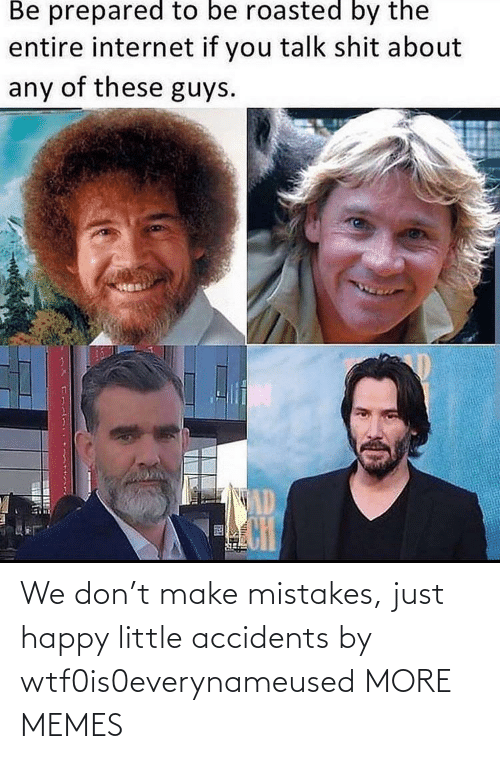 just: We don't make mistakes, just happy little accidents by wtf0is0everynameused MORE MEMES