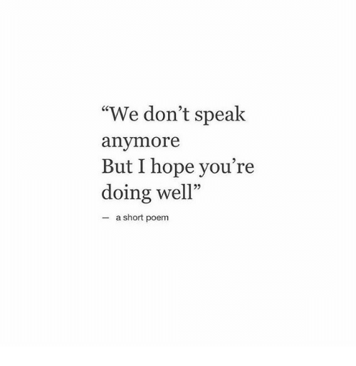 "Hope, Speak, and Poem: ""We don't speak  anymore  But I hope you're  doing well""  25  - a short poem"