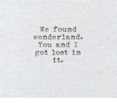 Lost, Got, and Wonderland: We found  wonderland.  You and I  got lost in  ito