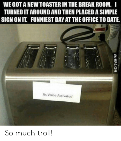 The Office, Troll, and Break: WE GOTA NEW TOASTER IN THE BREAK ROOM. I  TURNED IT AROUND AND THEN PLACED A SIMPLE  SIGN ON IT. FUNNIEST DAY AT THE OFFICE TO DATE  Its Voice Activated So much troll!
