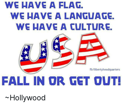 Fetli: WE HAVE A FLAG.  WE HAVE A LANGUAGE.  WE HAVE A CULTURE.  fb/liberty headquarters  FALL IN OR FET OUT! ~Hollywood