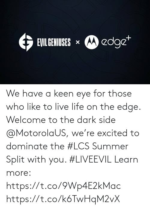 with you: We have a keen eye for those who like to live life on the edge. Welcome to the dark side @MotorolaUS, we're excited to dominate the #LCS Summer Split with you. #LIVEEVIL  Learn  more: https://t.co/9Wp4E2kMac https://t.co/k6TwHqM2vX