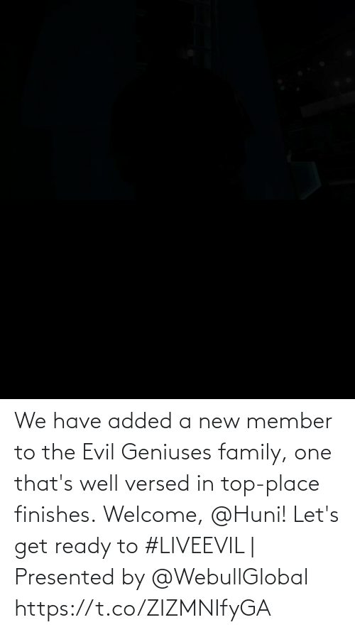 let's: We have added a new member to the Evil Geniuses family, one that's well versed in top-place finishes.  Welcome, @Huni!   Let's get ready to #LIVEEVIL   Presented by @WebullGlobal https://t.co/ZIZMNIfyGA