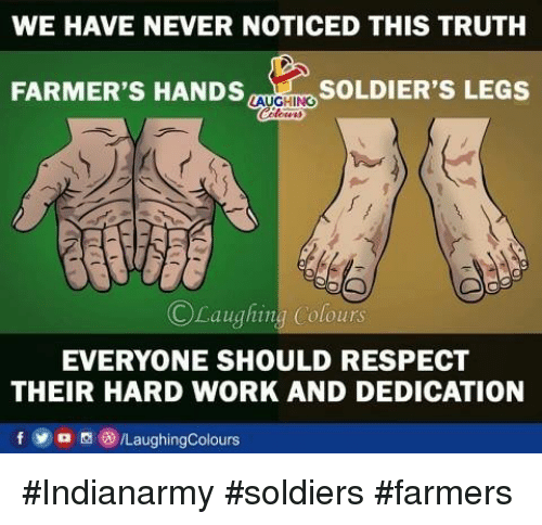 Respect, Soldiers, and Work: WE HAVE NEVER NOTICED THIS TRUTH  FARMER'S HANDS  SOLDIER'S LEGS  LAUGHING  Laughing Colours  EVERYONE SHOULD RESPECT  THEIR HARD WORK AND DEDICATION #Indianarmy #soldiers #farmers