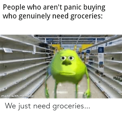 need: We just need groceries…