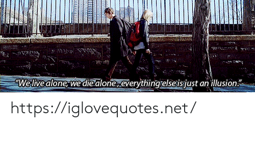 Die Alone: We live alone we die alone,everything elseisjust an illusion https://iglovequotes.net/