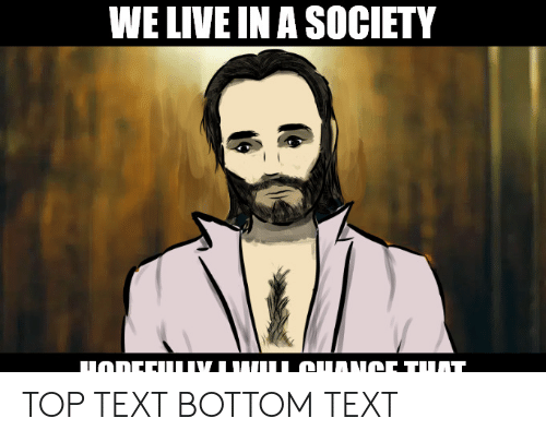 Odee: WE LIVE IN A SOCIETY  ODEE IVII I OUTANOE TUAT TOP TEXT BOTTOM TEXT