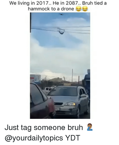 Hammocking: We living in 2017.. He in 2087.. Bruh tied a  hammock to a drone Just tag someone bruh 🤦🏾♂️ @yourdailytopics YDT