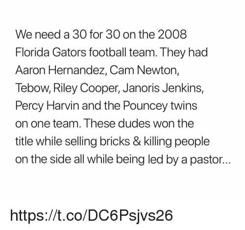 Aaron Hernandez, Cam Newton, and Football: We need a 30 for 30 on the 2008  Florida Gators football team. They had  Aaron Hernandez, Cam Newton,  Tebow, Riley Cooper, Janoris Jenkins,  Percy Harvin and the Pouncey twins  on one team. Ihese dudes won the  title while selling bricks & killing people  on the side all while being led by a pastor... https://t.co/DC6Psjvs26