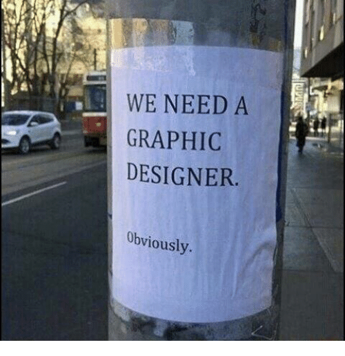 graphic designer: WE NEED A  GRAPHIC  DESIGNER  Obviously