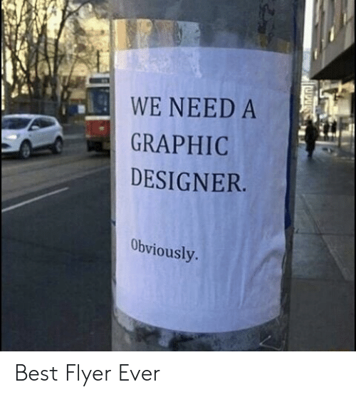 graphic designer: WE NEED A  GRAPHIC  DESIGNER  Obviously Best Flyer Ever