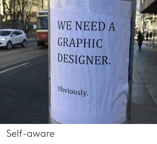 graphic designer: WE NEED A  GRAPHIC  DESIGNER  Obviously. Self-aware
