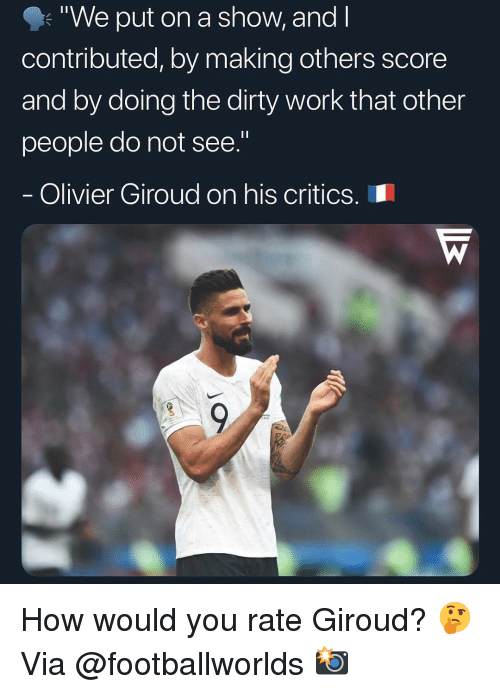 """The Dirty: """"We put on a show, and l  contributed, by making others score  and by doing the dirty work that other  people do not see.""""  Olivier Giroud on his criticS.I How would you rate Giroud? 🤔 Via @footballworlds 📸"""
