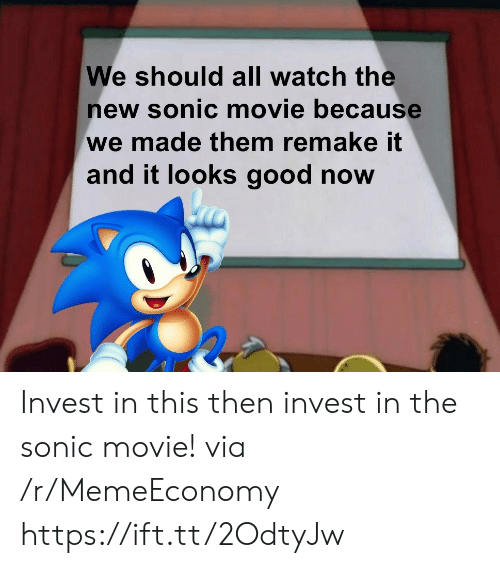 Good, Movie, and Sonic: We should all watch the  new sonic movie because  we made them remake it  and it looks good now Invest in this then invest in the sonic movie! via /r/MemeEconomy https://ift.tt/2OdtyJw