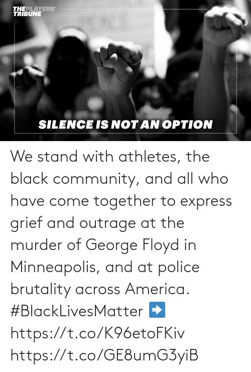 come: We stand with athletes, the black community, and all who have come together to express grief and outrage at the murder of George Floyd in Minneapolis, and at police brutality across America. #BlackLivesMatter   ➡️ https://t.co/K96etoFKiv https://t.co/GE8umG3yiB