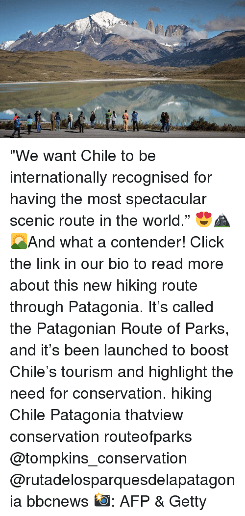"""Click, Memes, and Boost: """"We want Chile to be internationally recognised for having the most spectacular scenic route in the world."""" 😍🏔🌄And what a contender! Click the link in our bio to read more about this new hiking route through Patagonia. It's called the Patagonian Route of Parks, and it's been launched to boost Chile's tourism and highlight the need for conservation. hiking Chile Patagonia thatview conservation routeofparks @tompkins_conservation @rutadelosparquesdelapatagonia bbcnews 📸: AFP & Getty"""