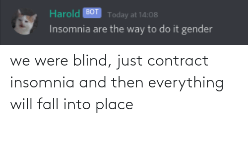 Insomnia: we were blind, just contract insomnia and then everything will fall into place