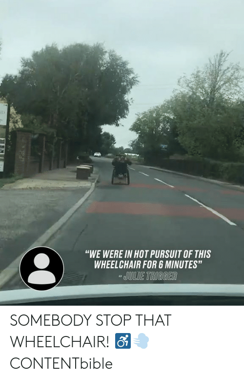 """Dank, 🤖, and Hot: """"WE WERE IN HOT PURSUIT OF THIS  WHEELCHAIR FOR 6 MINUTES""""  JULIE TIRIGGER SOMEBODY STOP THAT WHEELCHAIR! ♿️💨  CONTENTbible"""