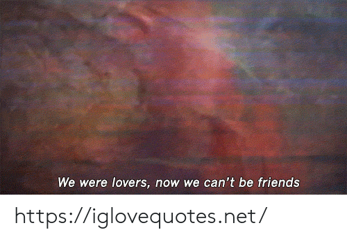 lovers: We were lovers, now we can't be friends https://iglovequotes.net/