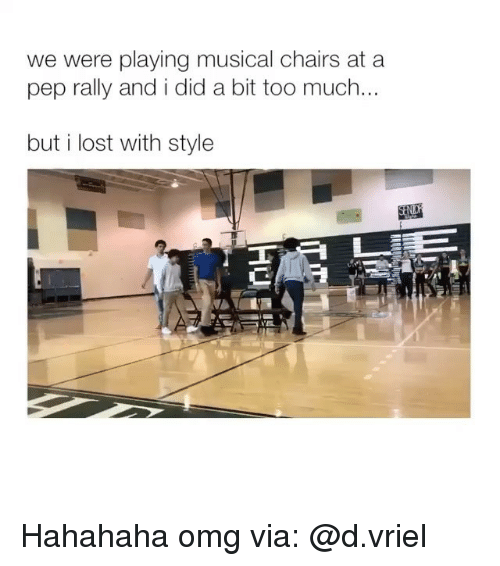 Omg, Too Much, and Lost: we were playing musical chairs at a  pep rally and i did a bit too much..  but i lost with style Hahahaha omg via: @d.vriel