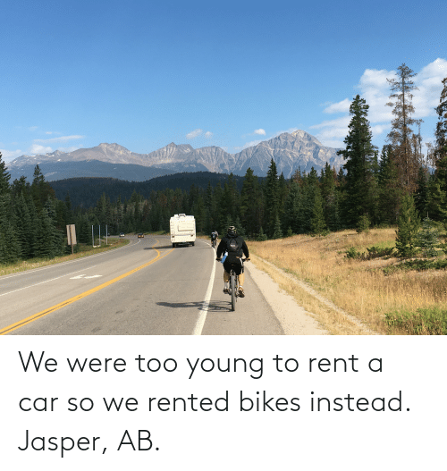 bikes: We were too young to rent a car so we rented bikes instead. Jasper, AB.